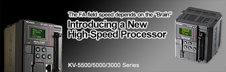 "The FA field speed depends on the ""Brain"" Introducing a New High-Speed Processor KV-5500/5000/3000 Series"