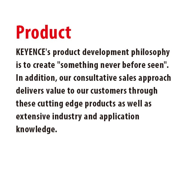 KEYENCE's product development philosophy is to create